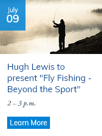 "Hugh Lewis to present ""Fly Fishing - Beyond the Sport"""