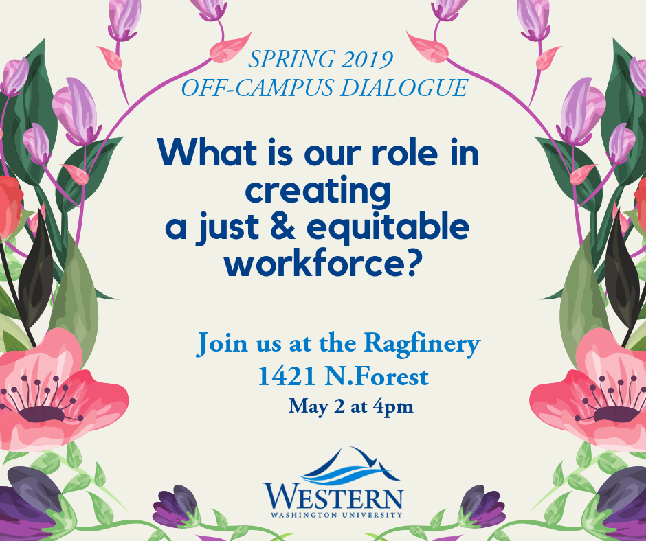 "Text-based image with the words: ""Spring 2019 Off-Campus Dialogue: What is our role in creating a just and equitable workforce? Join us at the Ragfinery 1421 N. Forest May 2 at 4pm."