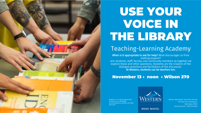 """Image of students' hands touching a row of books about teaching and learning. Text: """"Use your voice in the library; Teaching-Learning Academy: When is it appropriate to ask for help?"""