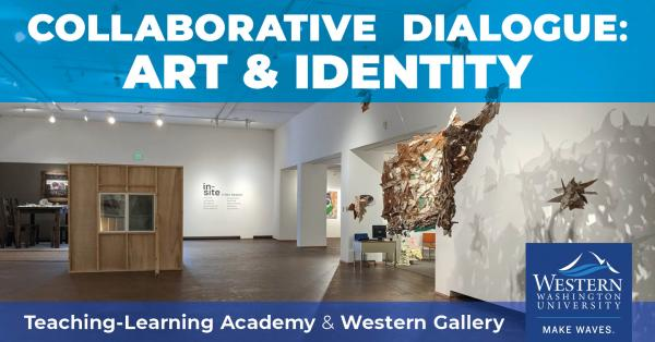 Collaborative Dialogue: Art & Identity; Teaching-Learning Academy & Western Gallery