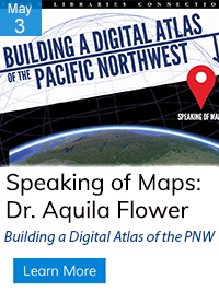 "Speaking of Maps: Dr. Aquila Flower ""Building a Digital Atlas of the PNW"""