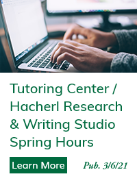 Spring Hours: Tutoring Center / Hacherl Research & Writing Studio